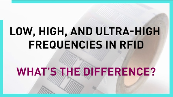 Low, High, and Ultra High Frequencies in RFID What's the Difference