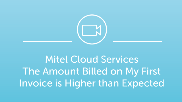 Mitel Cloud Services - The Amount Billed on My First Invoice is Higher than Expected