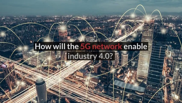 How 5G will enable industry 4.0 07-08-18