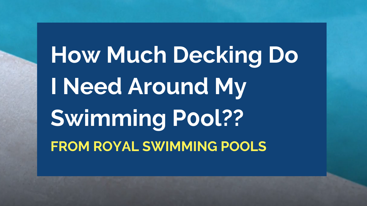 How much Decking Do I need Around my Swimming Pool