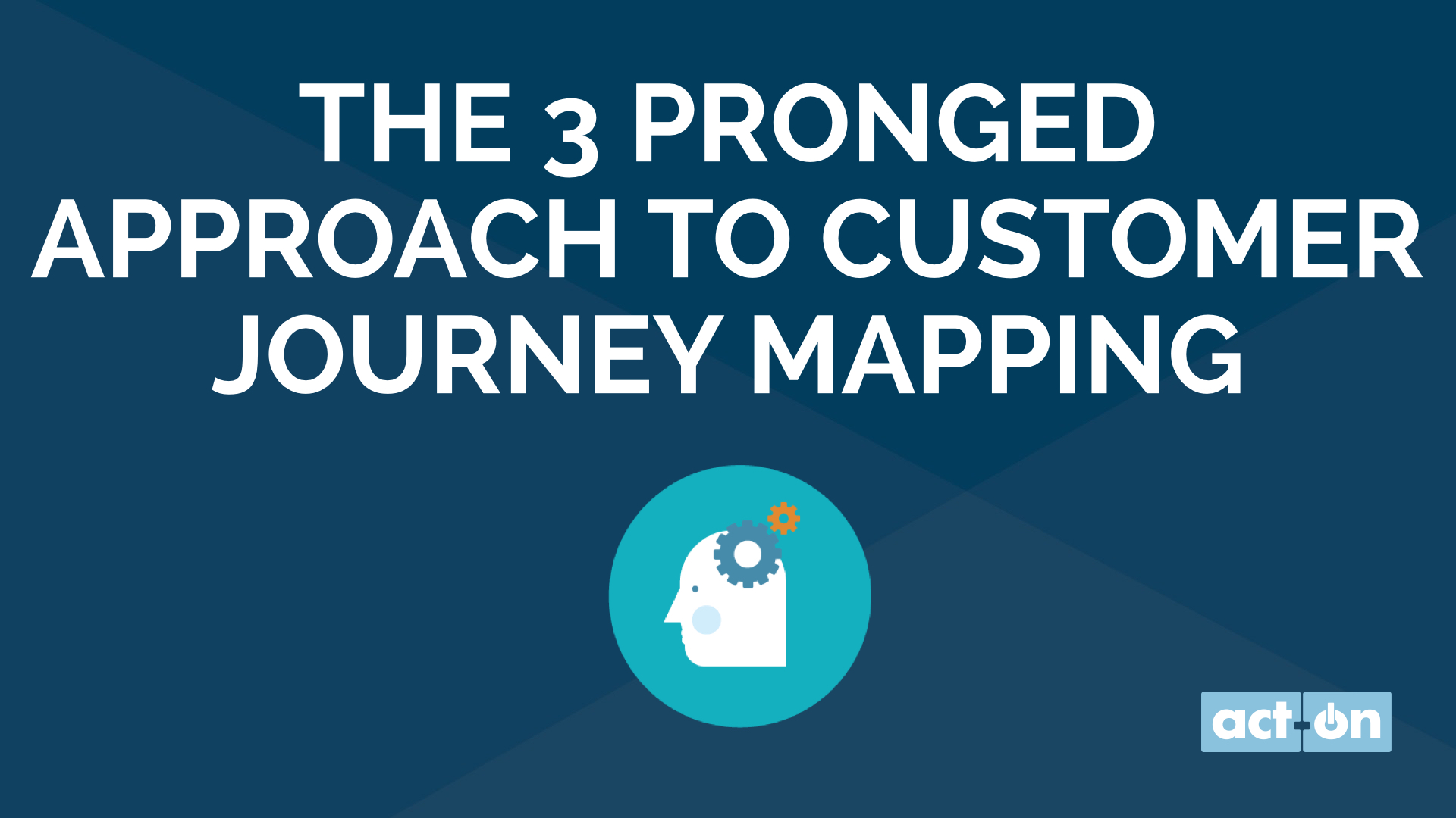 3 Pronged Approach to Customer Journey Mapping