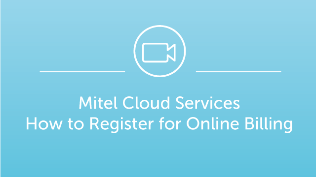 Mitel Cloud Services - How to Register for Online Billing