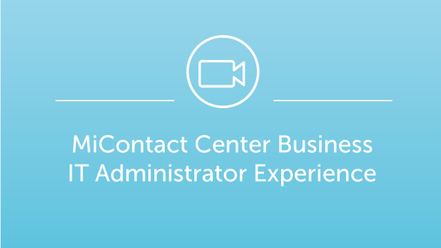 DEMO: MiContact Center Business - IT Administrator Experience