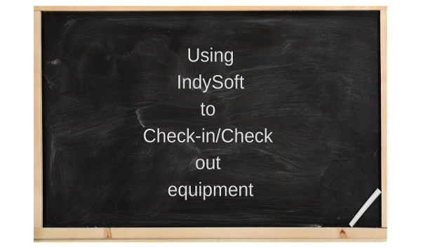 Using IndySoft to check-in_check out equipment with caption