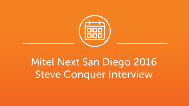 Mitel Next San Diego April 2016 - Steve Conquer Interview