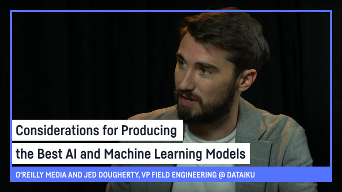 Considerations for Producing the Best AI and Machine Learning Models