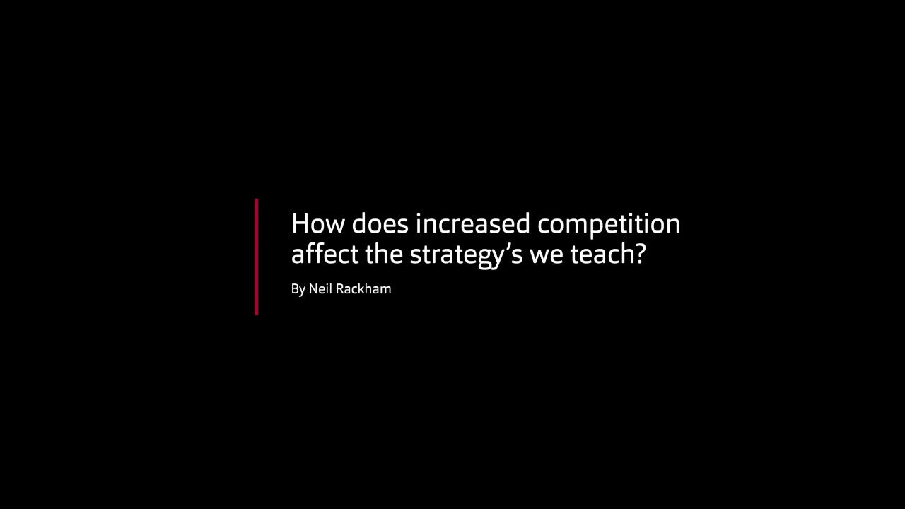 Neil Rackam - How does increased competition affect the strategys we teach