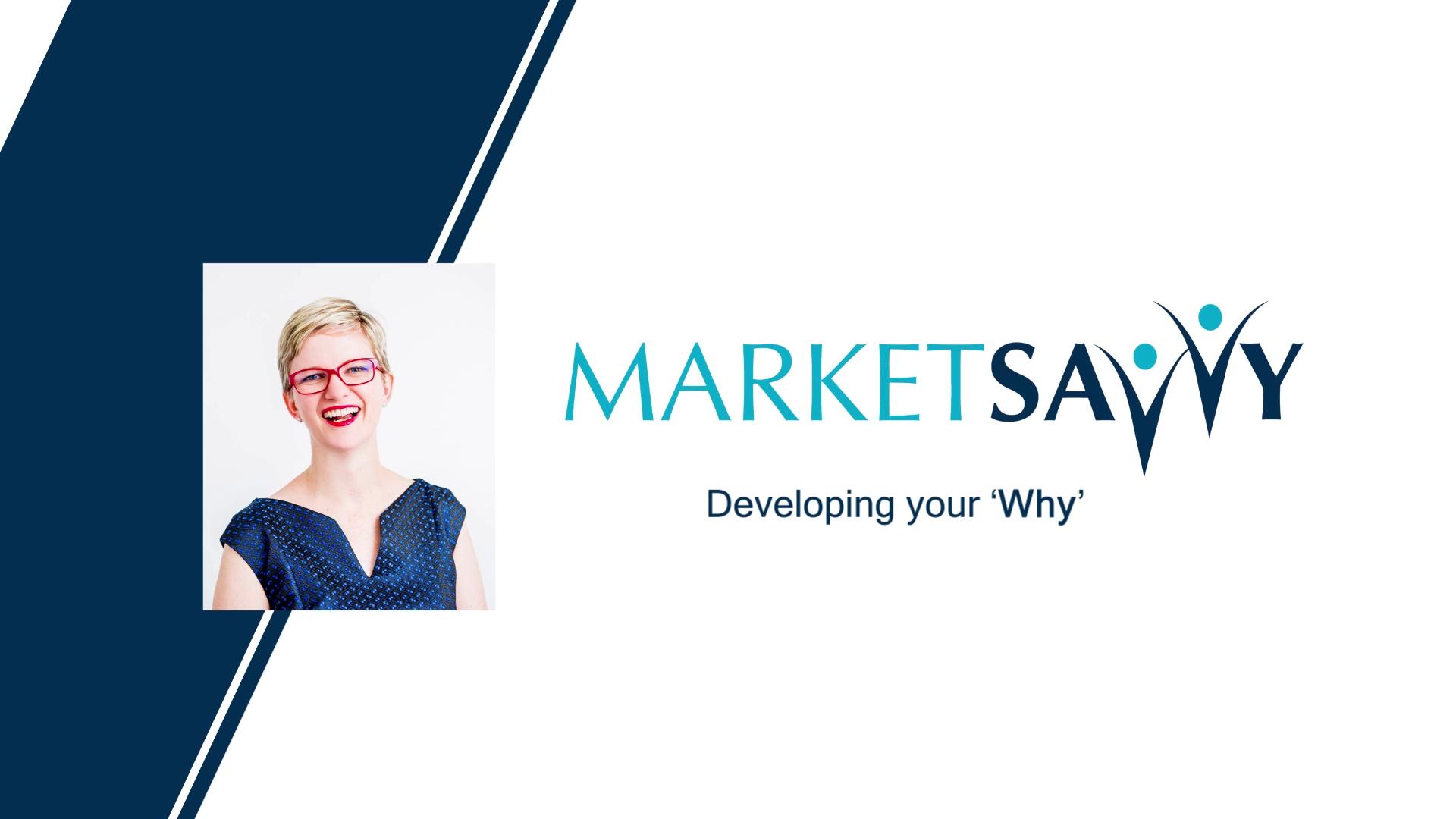 Market Savvy Program 006 - Developing your why V2