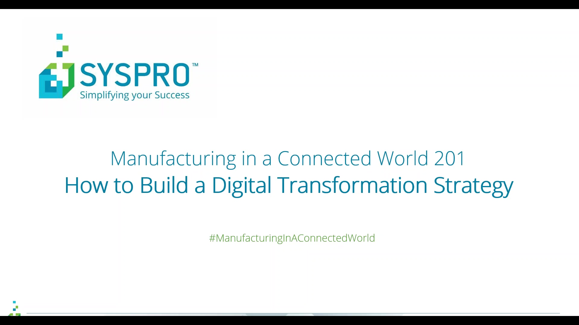 How to Build a Digital Transformation Strategy (Manufacturing in a Connected World Webinar Series)-
