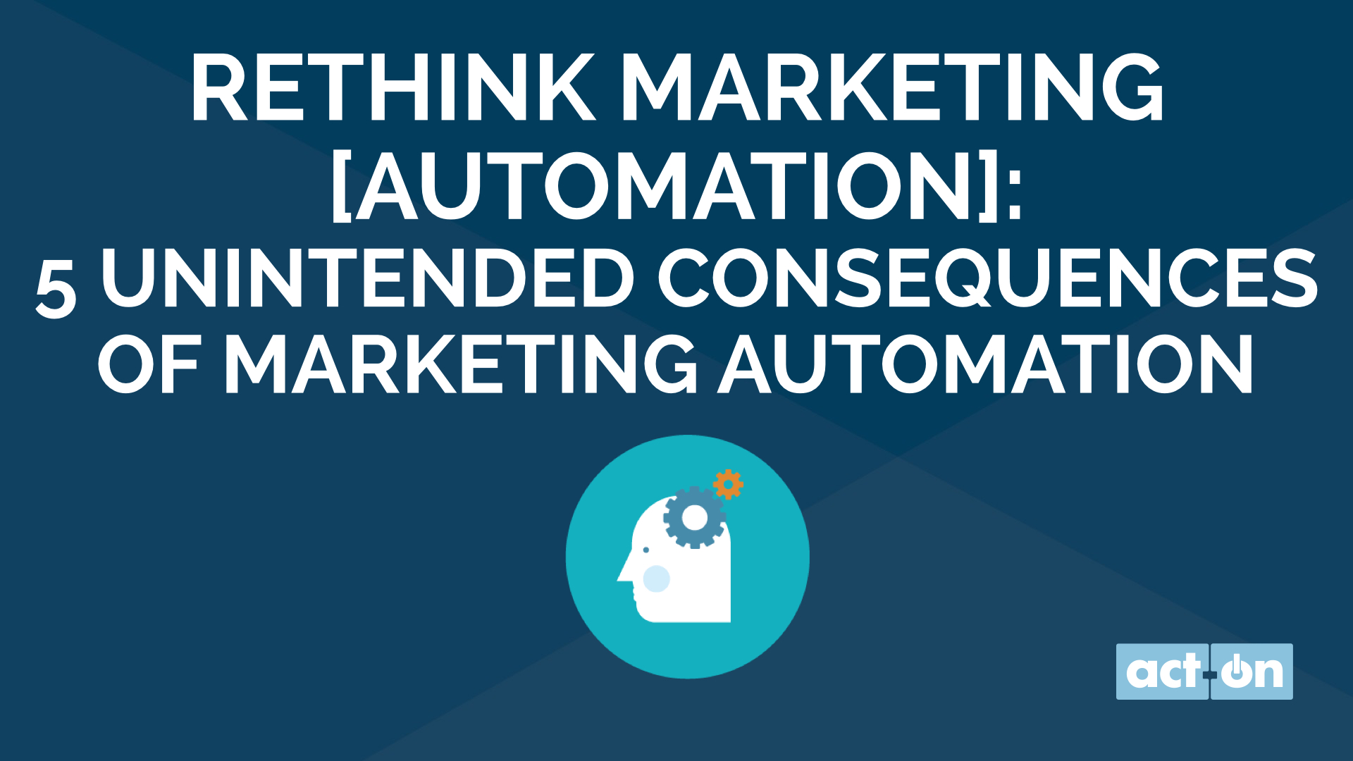Rethink Marketing Automation: 5 Unintended Consequences