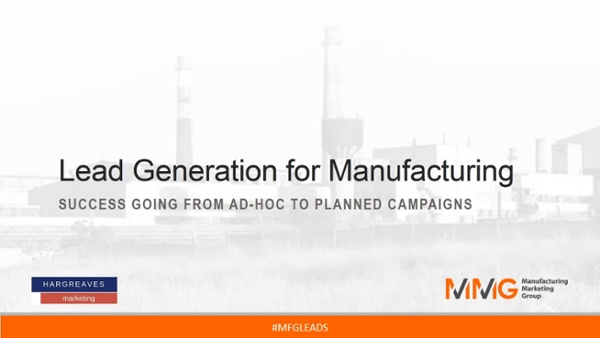 MMG Webinar - Lead Generation for Manufacturing - Adhoc to Planned Campaigns