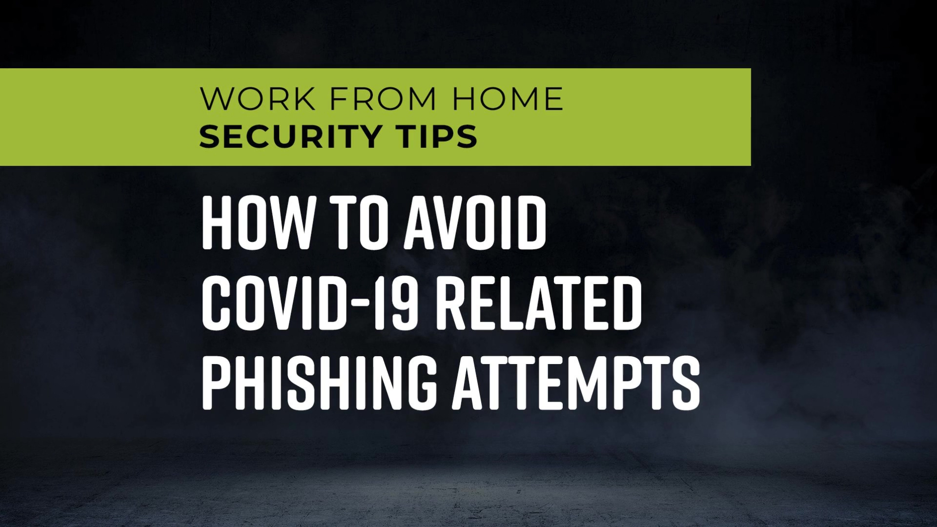 Work_From_Home_Security_Tips_-_How_to_Avoid_COVID-19_Related_Phishing_Attempts_1080p