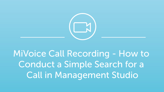 MiVoice Call Recording - How to Conduct a Simple Search for a Call in Management Studio