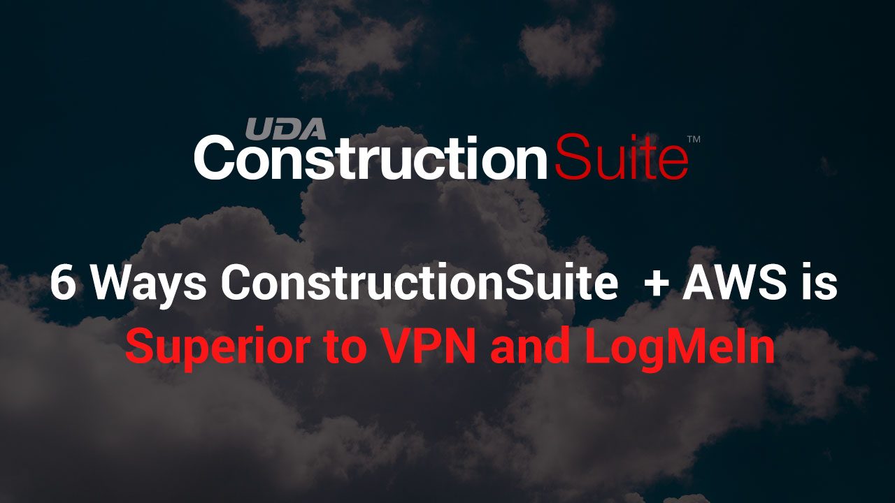 Six Ways ConstructionSuite and AWS is Superior to VPN and LogMeIn