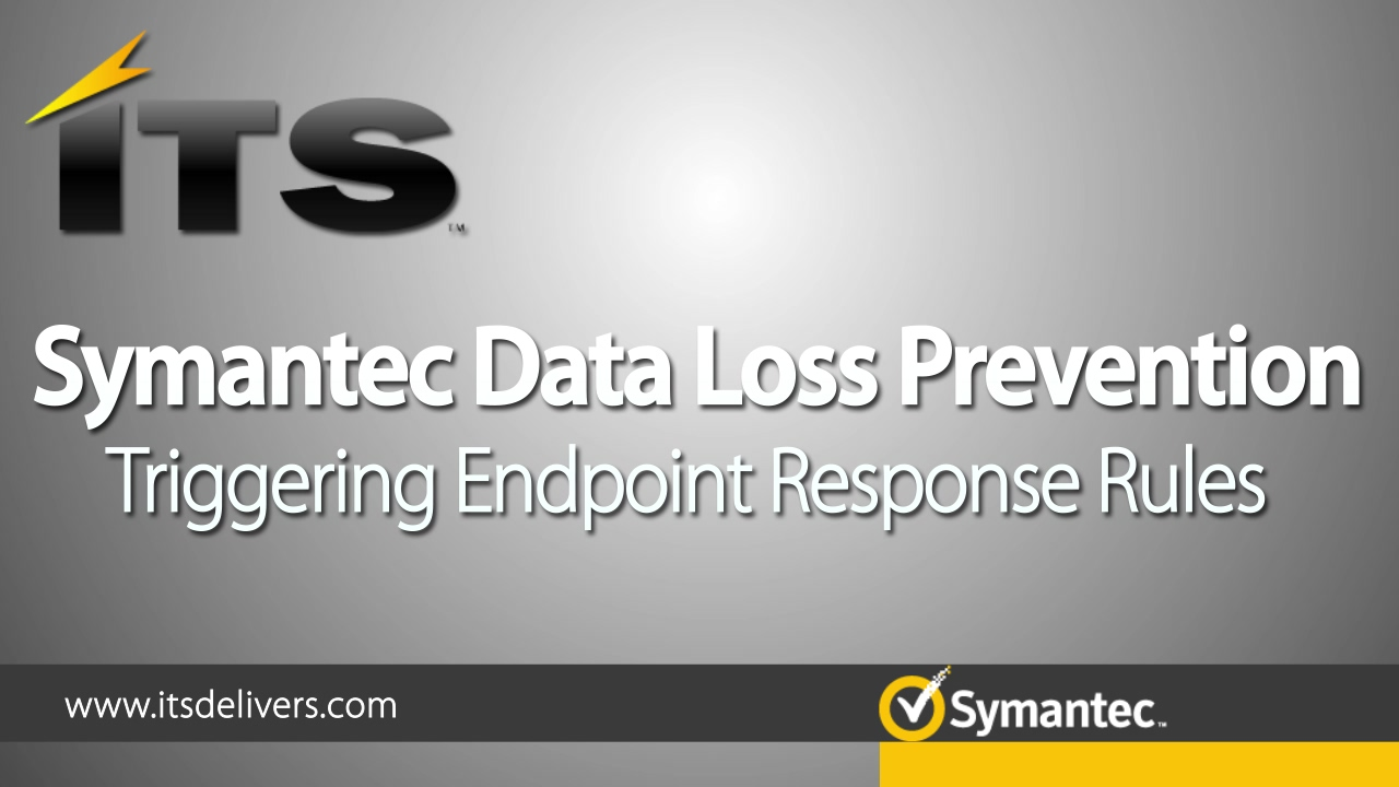 Symantec Data Loss Prevention- Triggering Endpoint Response Rules