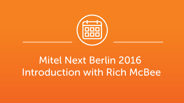 Mitel Next Berlin Jan 2016 Introduction with Rich McBee