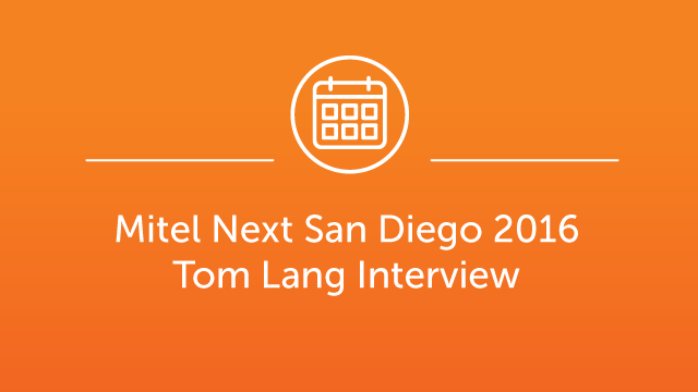 Mitel Next San Diego - Tom Lang Interview