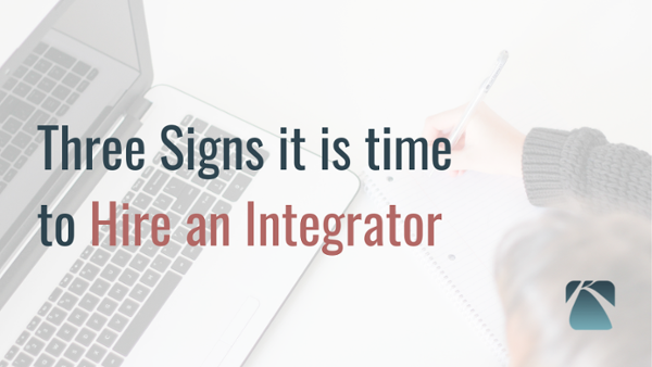 03 - 3 Signs it is Time to Hire an Integrator