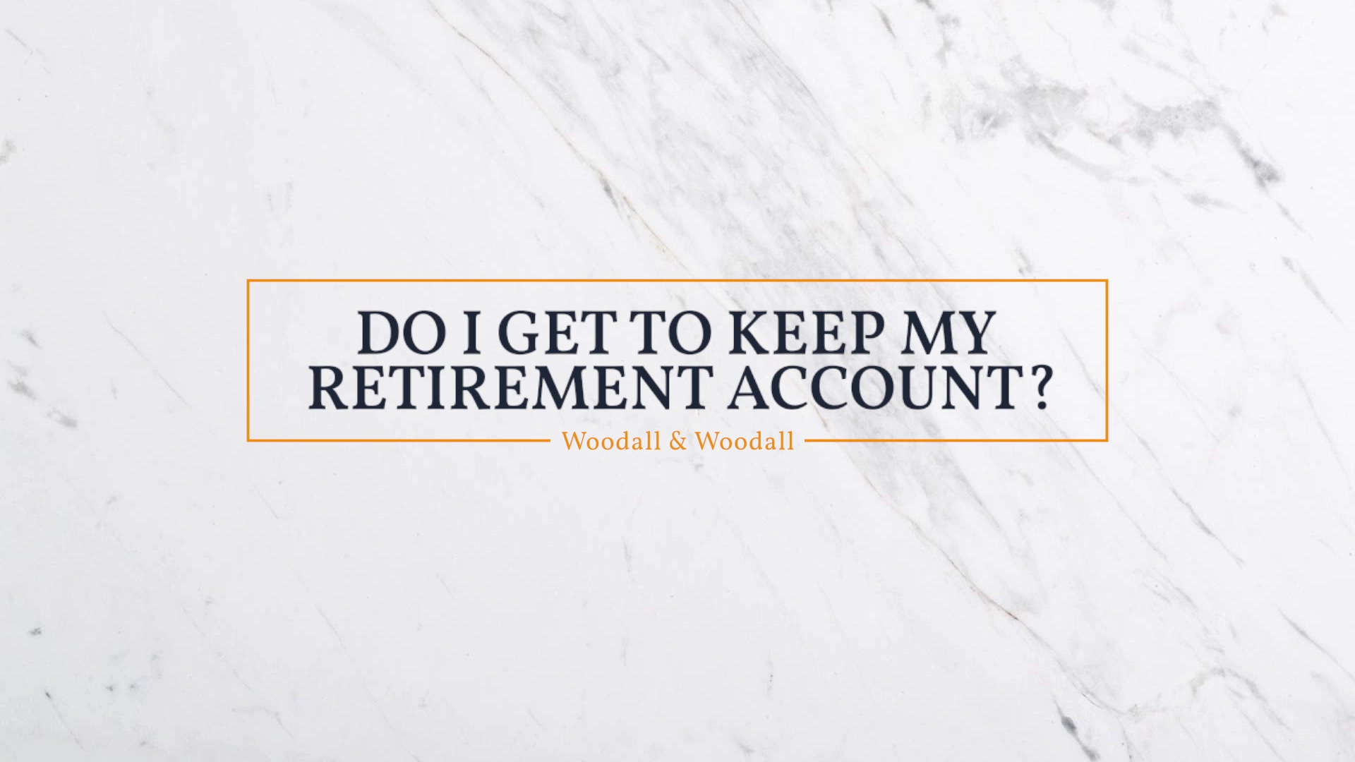 Woodall - Do I get to keep my retirement account