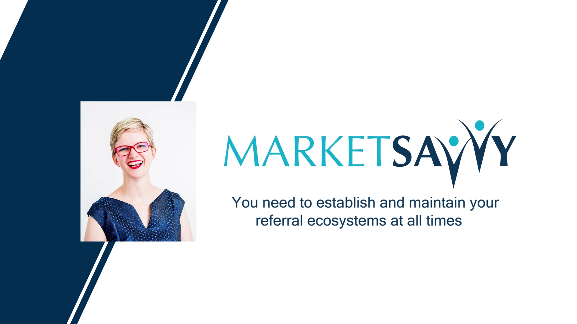 Market Savvy Program 002 - You need to establish and maintain your referral ecosystems at all times