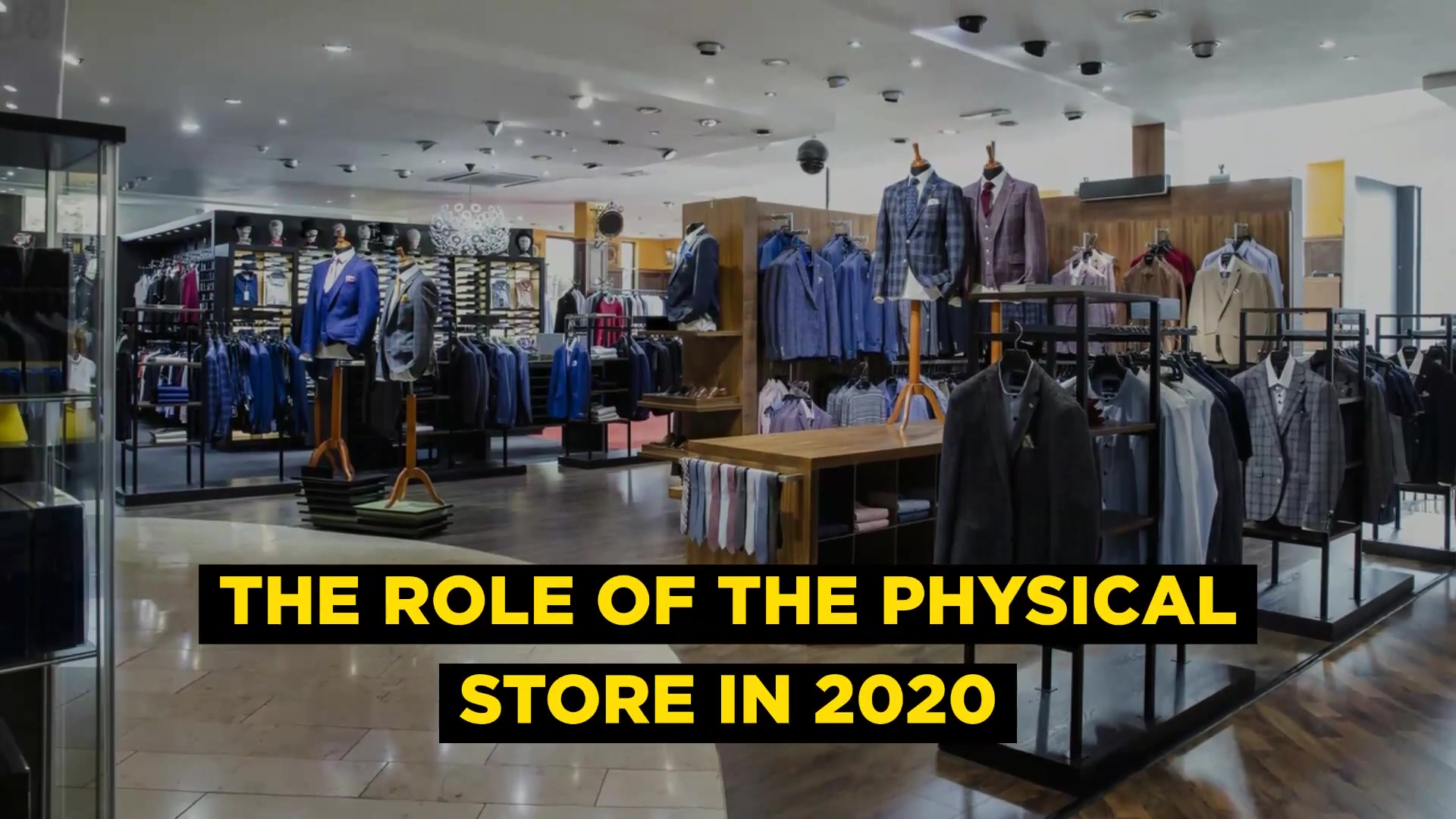 The Role of the Physical Store in 2020