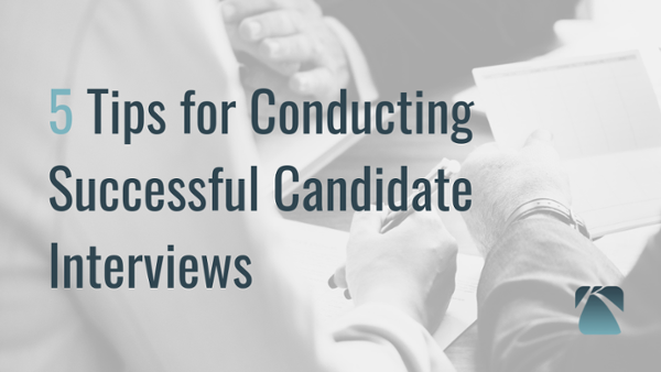 5 Tips on Conducting Successful Candidate Interviews (1)