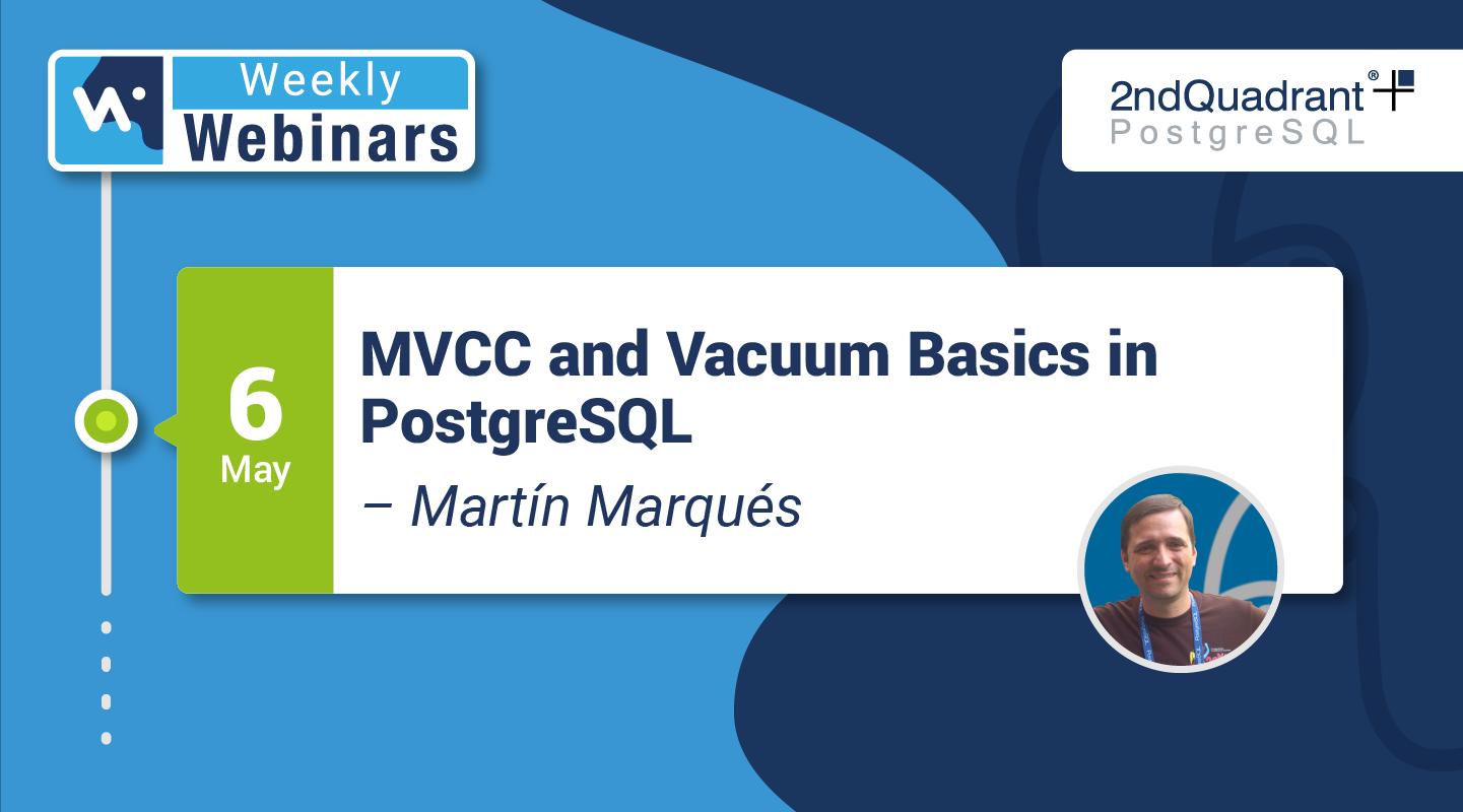 Webinar- MVCC and Vacuum Basics in PostgreSQL by Martin Marques - HUBSPOT