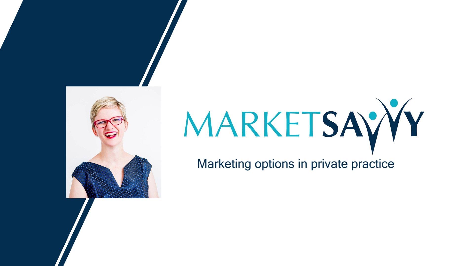Market Savvy Program 008 - Marketing options in private practice