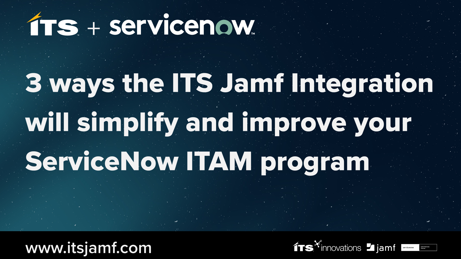 Webcast - 3 ways the ITS Jamf Integration will simplify and improve your ServiceNow ITAM program