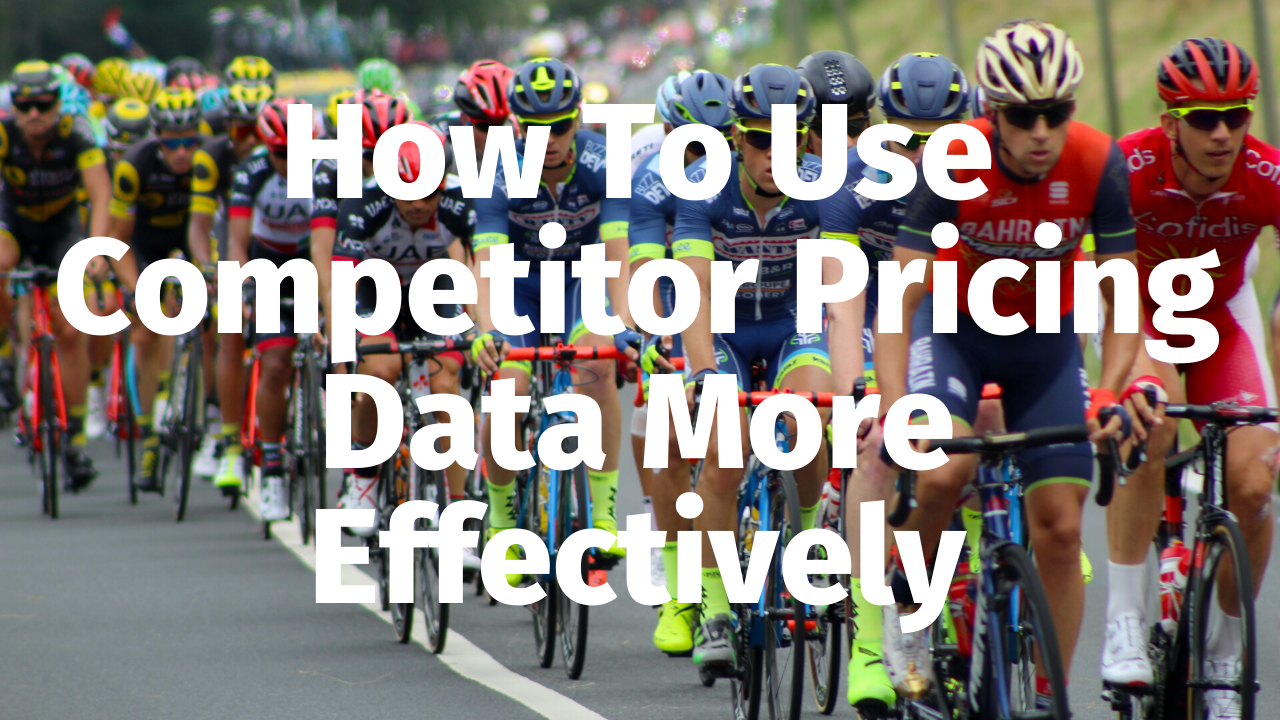 How to use competitor pricing data more effectively