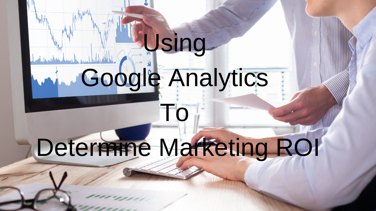 Using Google Analytics To Find Marketing ROI_Analytics_That_Profit