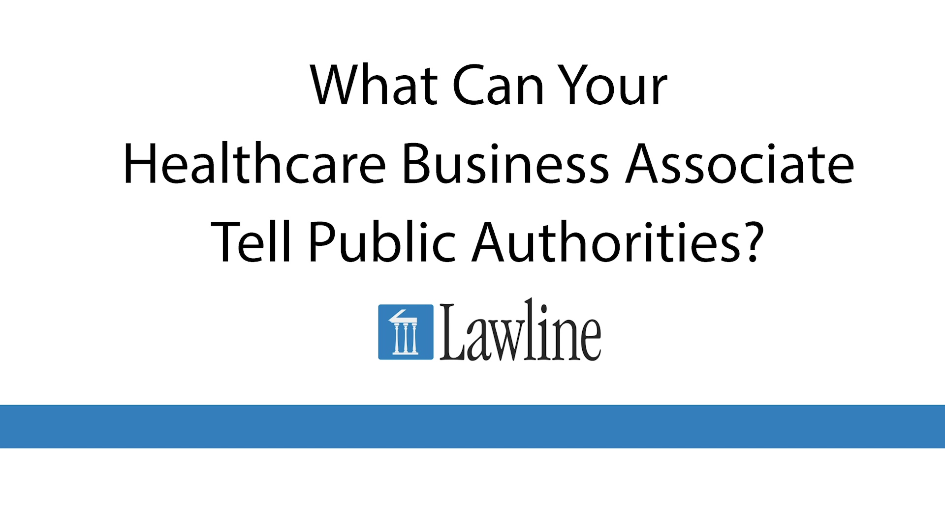 What Can Your Healthcare Business Associate Tell Public Authorities EDITED