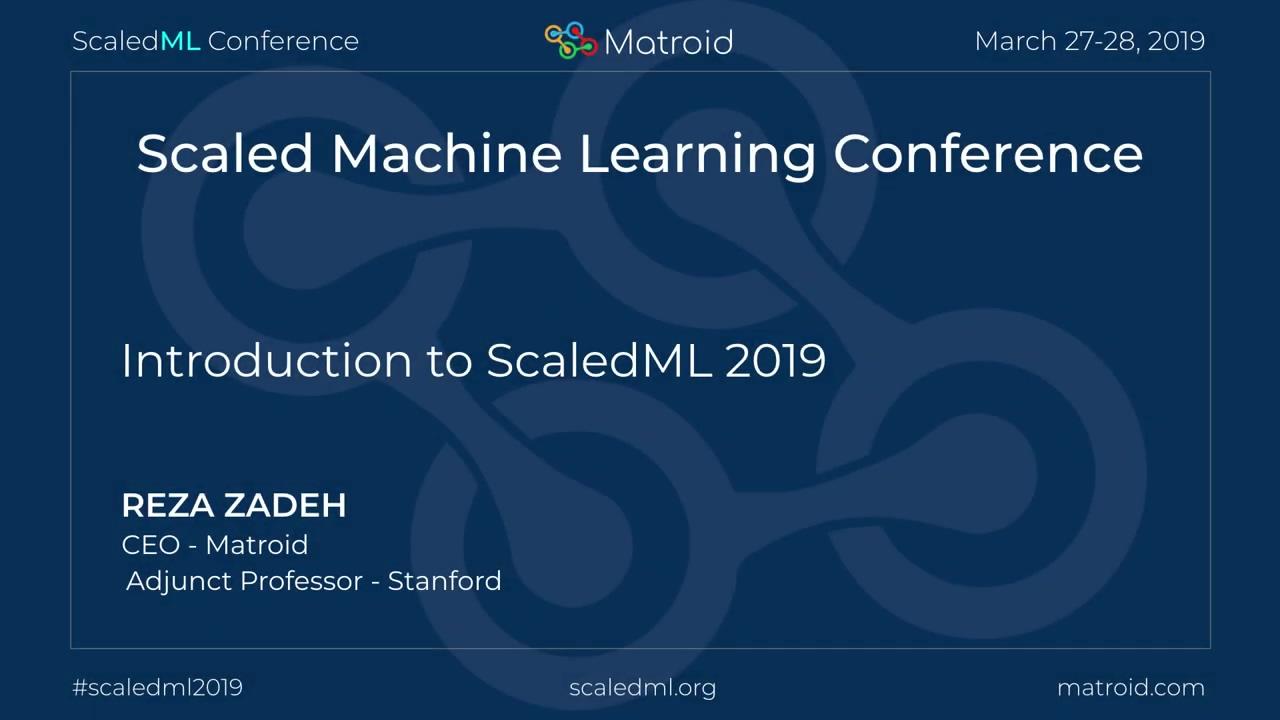 Reza Zadeh - ScaledML 2019 Introduction