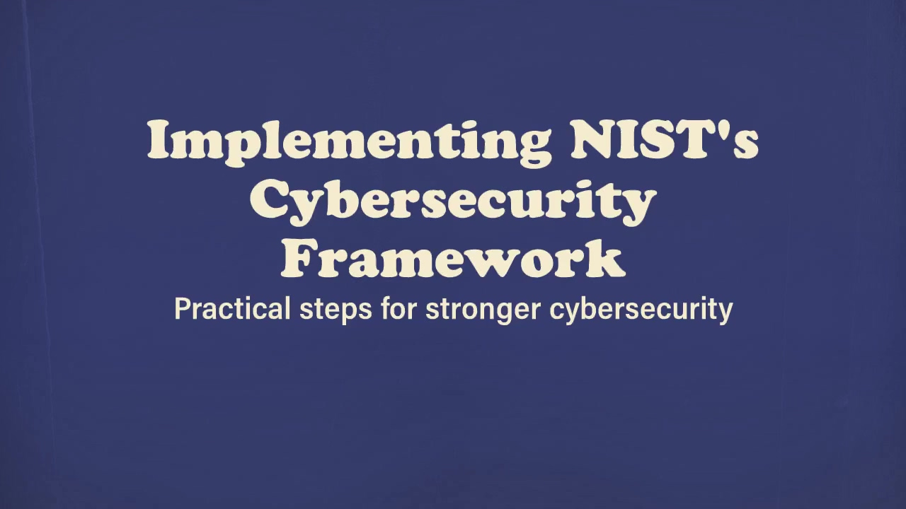 Practical Steps to Implement the NIST Cybersecurity Framewor