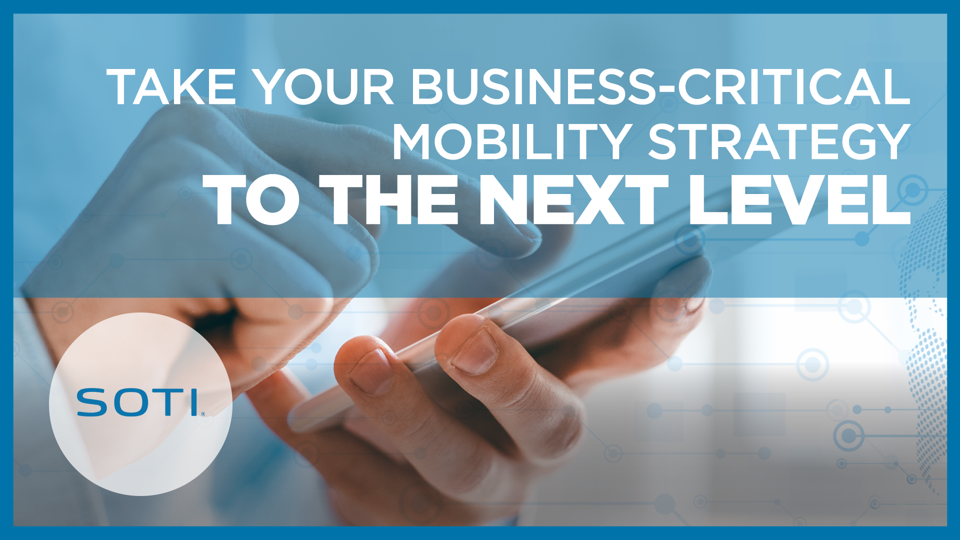 SOTI ONE Platform Takes Your Business-Critical Mobility Strategy to the Next Level