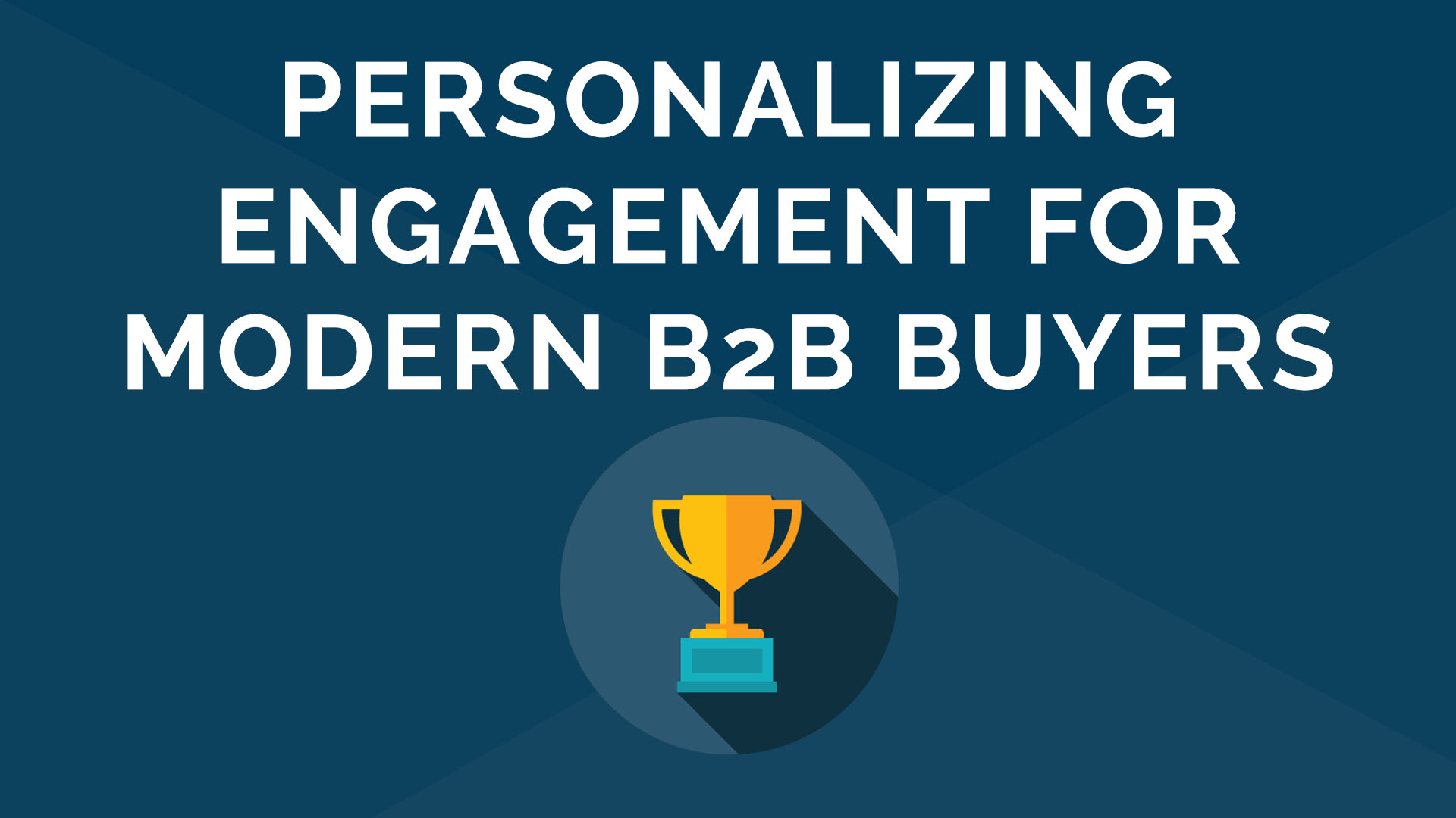 Personalizing Engagement for Modern B-to-B Buyers Video (On-Demand)