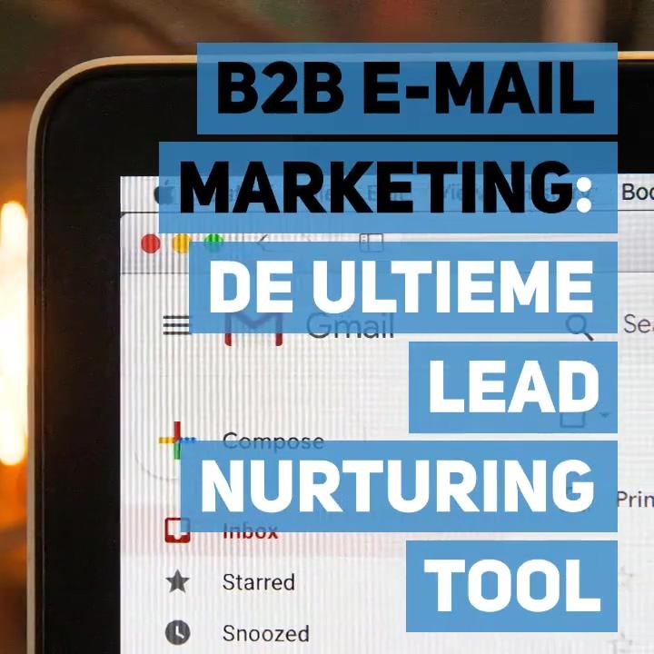 B2B E-mail marketing - de ultieme lead nurturing tool