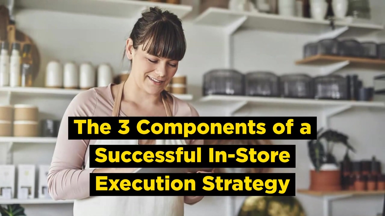 The 3 Components of a Successful In-Store Execution Strategy (2)