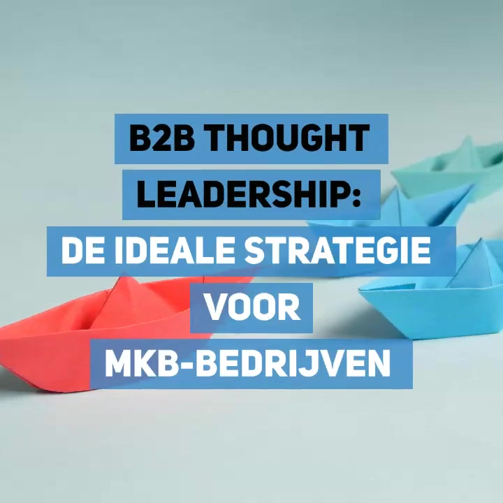 B2B Thought Leadership - de ideale strategie voor MKB bedrijven