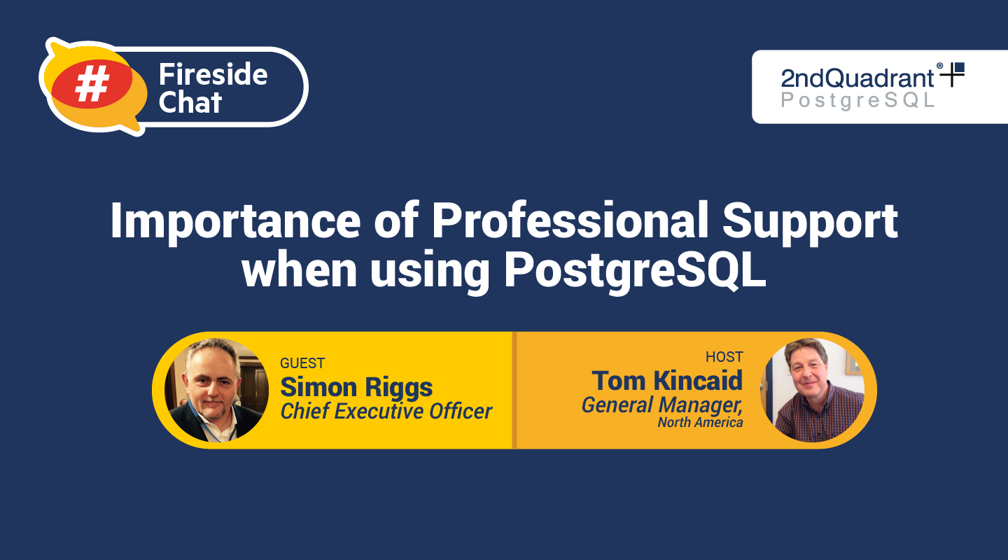 Fireside Chat- Importance of Professional Support when using PostgreSQL with Simon Riggs-Tom Kincaid