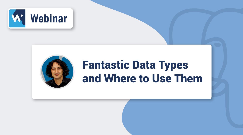 Preview  Webinar HS -  Fantastic Data Types