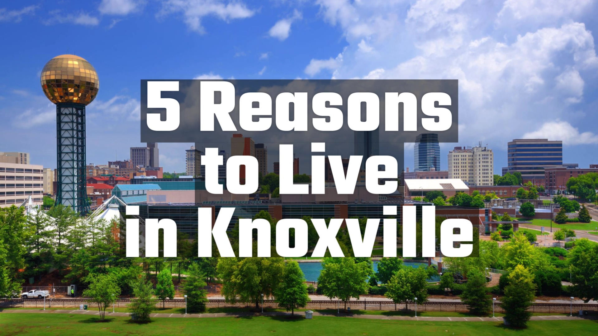 5_Reasons_to_Live_in_Knoxville_1080p -Final
