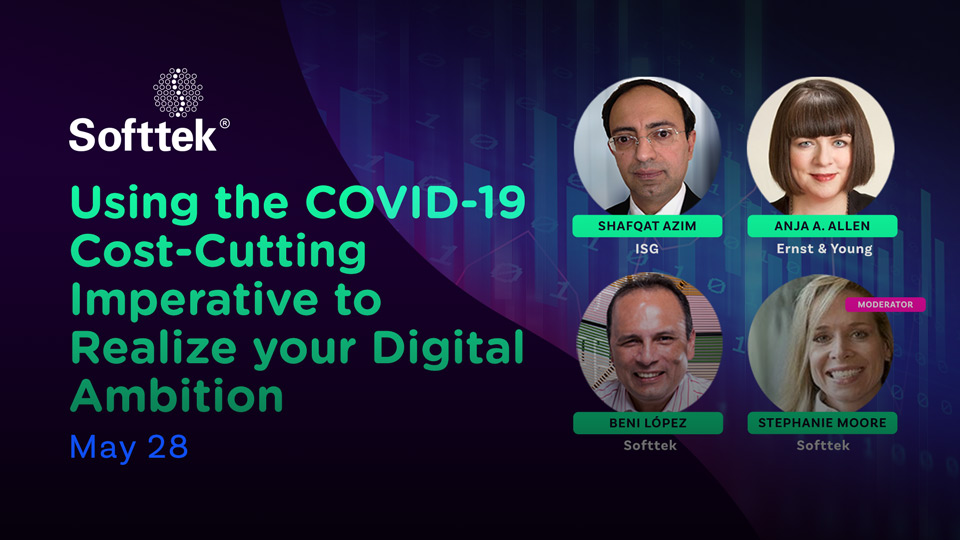 Softtek-Webinar-Using_the _COVID19_Cost-Cutting_Imperative_to_Realize_your_Digital_Ambition