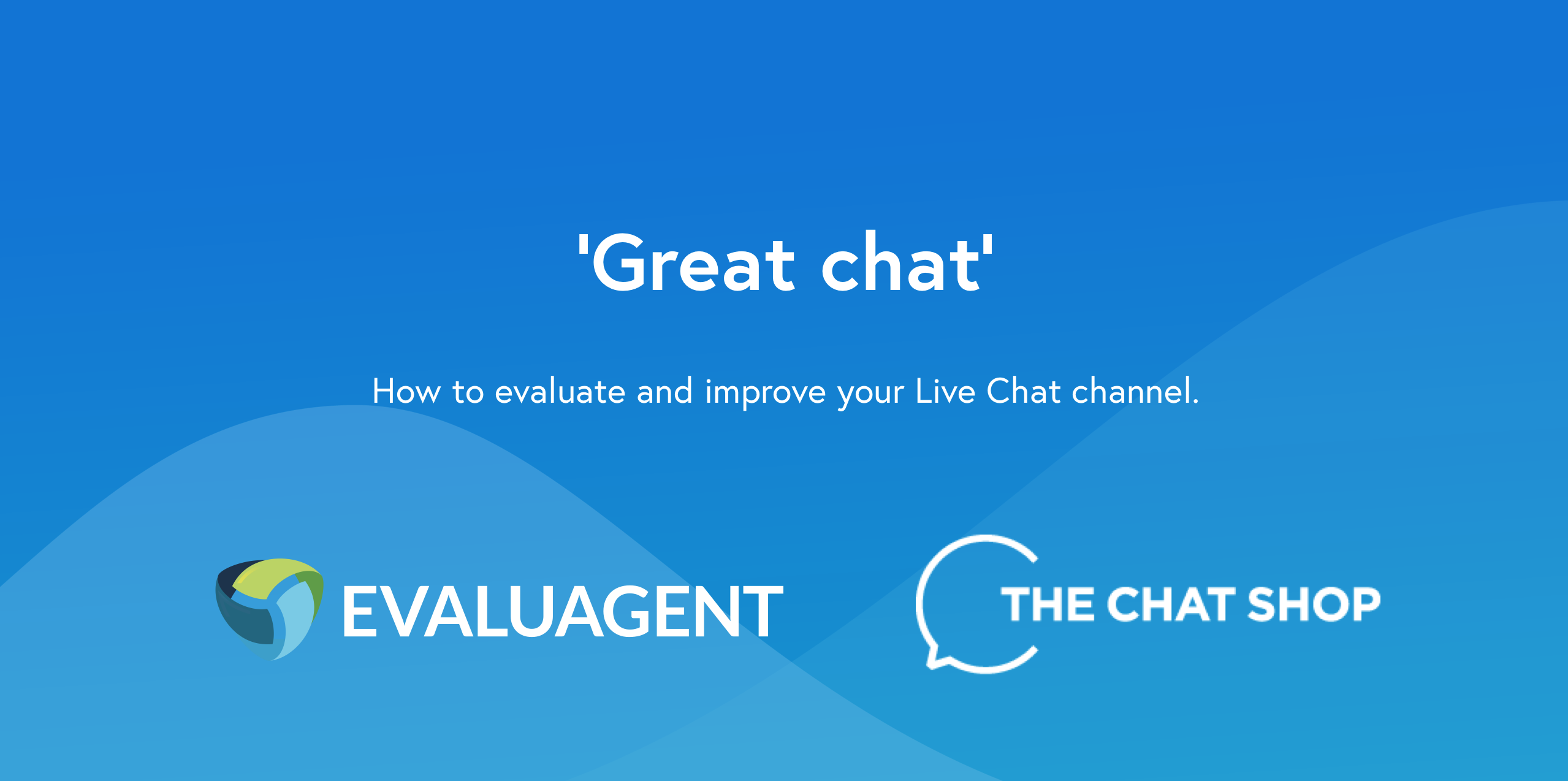 How to evaluate and improve your live chat with EvaluAgent and The Chat Shop