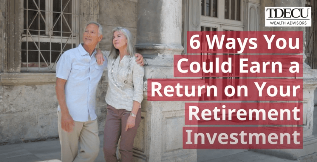 Video #6 - Ways you could earn a return on your retirement investment