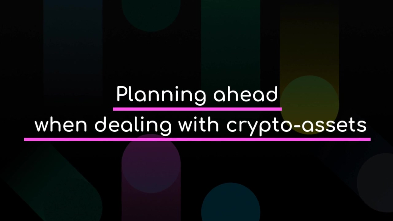 Planning_Ahead_When_Dealing_with_Crypto-Assets_720p-1
