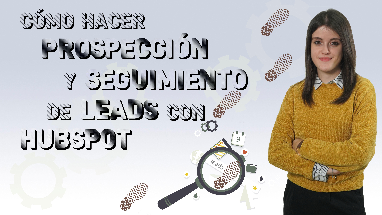 como-hacer-prospeccion-y-seguimiento-de-leads-con-hubspot