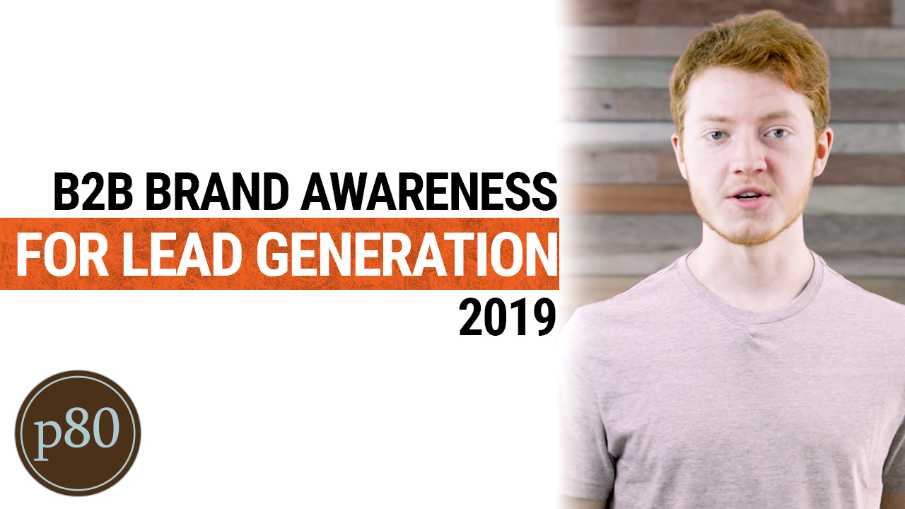 Why B2B Brand Awareness is CRUCIAL for Lead Generation - Marketing for Manufacturing 2019