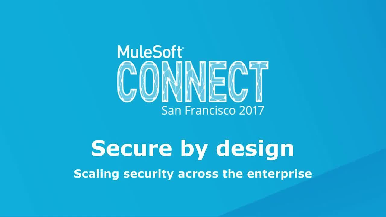 CONNECT 2017: Secure by Design: Scaling Security Across the Enterprise
