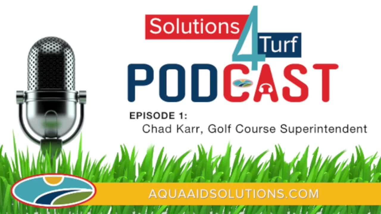 AQUA-AID SOLUTIONS Solutions 4 Turf Podcast Episode 1 Chad Karr